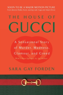 House of Gucci : A Sensational Story of Murder, Madness, Glamour, and Greed, Paperback / softback Book