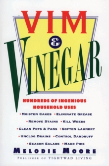 Vim & Vinegar : Moisten Cakes, Eliminate Grease, Remove Stains, Kill Weeds, Clean Pots & Pans, Soften Laundry, Unclog Drains, Control Dandruff, Season Salads, Paperback Book