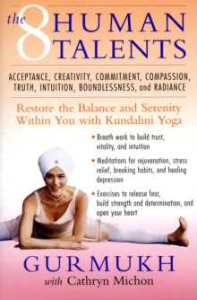 The Eight Human Talents : Restore the Balance and Serenity within You with Kundalini Yoga, Paperback Book