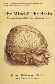 The Mind and the Brain : Neuroplasticity and the Power of Mental Force, Paperback / softback Book