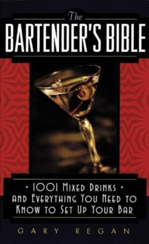 The Bartender's Bible : 1001 Mixed Drinks and Everything You Need to Know to Set Up Your Bar, Paperback Book