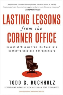 Lasting Lessons from the Corner Office : Essential Wisdom from the Twentieth Century's Greatest Entrepreneurs, Paperback / softback Book