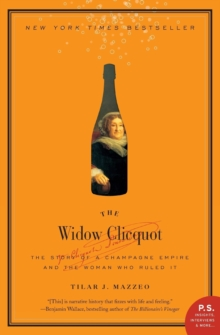The Widow Clicquot : The Story of a Champagne Empire and the Woman Who Ruled It, Paperback Book