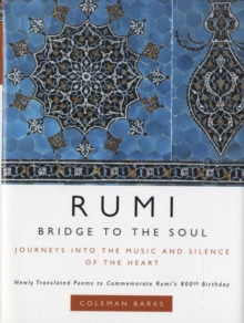 Rumi: Bridge to the Soul : Journeys into the Music and Silence of the Heart, Hardback Book