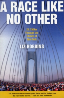 A Race Like No Other : 26.2 Miles Through the Streets of New York, Paperback / softback Book