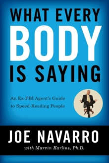 What Every BODY is Saying : An Ex-FBI Agent's Guide to Speed-Reading People, Paperback / softback Book