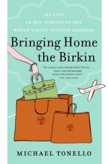 Bringing Home the Birkin : My Life in Hot Pursuit of the World's Most Coveted Handbag, Paperback / softback Book