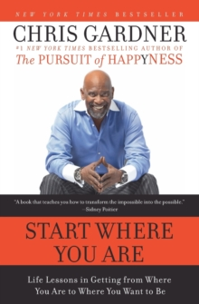 Start Where You Are : Life Lessons in Getting from Where You Are to Where You Want to Be, Paperback / softback Book