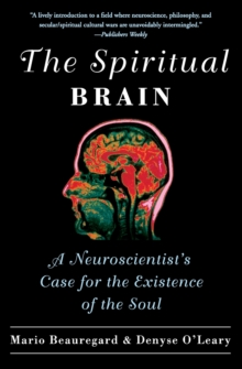 The Spiritual Brain : A Neuroscientist's Case for the Existence of the Soul, Paperback Book