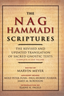 The Nag Hammadi Scriptures : The Revised and Updated Translation of Sacred Gnostic Texts Complete in One Volume, Paperback / softback Book