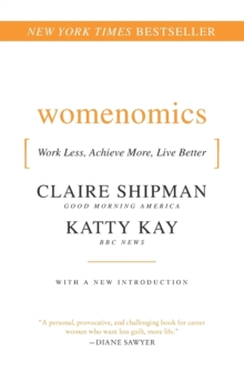 Womenomics : Work Less, Achieve More, Live Better, Paperback Book