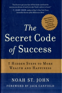 The Secret Code of Success : 7 Hidden Steps to More Wealth and Happiness, Hardback Book