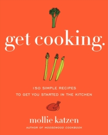 Get Cooking : 150 Simple Recipes to Get You Started in the Kitchen, Paperback / softback Book