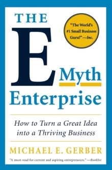 The E-Myth Enterprise : How to Turn a Great Idea into a Thriving Business, Paperback / softback Book