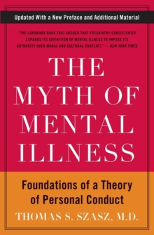 The Myth of Mental Illness : Foundations of a Theory of Personal Conduct, Paperback / softback Book