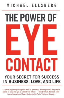 The Power of Eye Contact : Your Secret for Success in Business, Love, and Life, Paperback Book