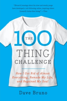 The 100 Thing Challenge : How I Got Rid of Almost Everything, Remade My Life, and Regained My Soul, Paperback Book
