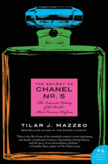 The Secret of Chanel No. 5 : The Intimate History of the World's Most Famous Perfume, Paperback / softback Book