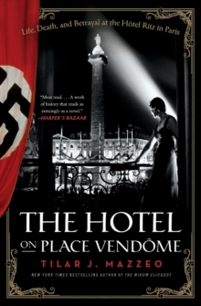 The Hotel on Place Vendome : Life, Death, and Betrayal at the Hotel Ritz in Paris, Paperback Book