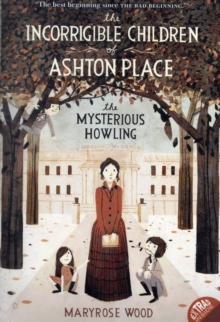 The Incorrigible Children of Ashton Place: Book I : The Mysterious Howling, Paperback / softback Book