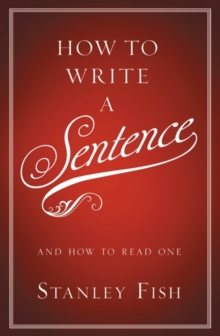 How to Write a Sentence : And How to Read One, Hardback Book