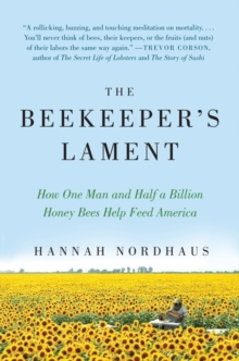 The Beekeeper's Lament : How One Man and Half a Billion Honey Bees Help Feed America, Paperback Book