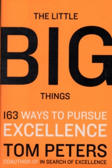 The Little Big Things : 163 Ways to Pursue EXCELLENCE, Hardback Book
