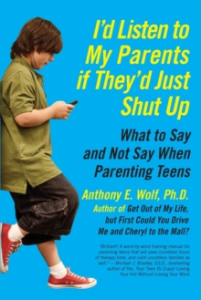 I'd Listen to My Parents If They'd Just Shut Up : What to Say and Not Say When Parenting Teens, Paperback / softback Book