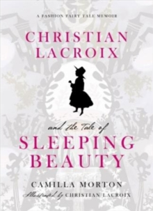 Christian Lacroix and the Tale of Sleeping Beauty : A Fashion Fairy Tale Memoir, Hardback Book