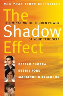 The Shadow Effect : Illuminating the Hidden Power of Your True Self, Paperback Book