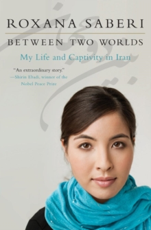 Between Two Worlds : My Life and Captivity in Iran, Paperback Book