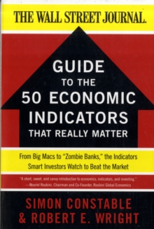 "The WSJ Guide to the 50 Economic Indicators That Really Matter : From Big Macs to ""Zombie Banks,"" the Indicators Smart Investors Watch to Beat the Market, Paperback / softback Book"