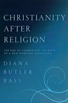 Christianity After Religion : The End of Church and the Birth of a New Spiritual Awakening, Hardback Book