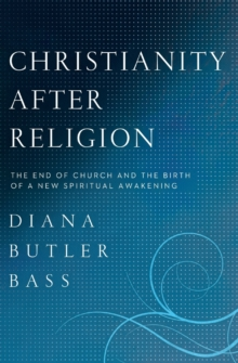 Christianity After Religion : The End of Church and the Birth of a New Spiritual Awakening, Paperback / softback Book