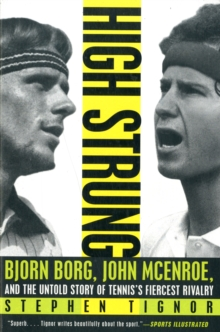 High Strung : Bjorn Borg, John McEnroe, and the Untold Story of Tennis's Fiercest Rivalry, Paperback Book
