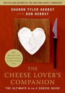 The Cheese Lover's Companion : The Ultimate A-to-Z Cheese Guide with More Than 1,000 Listings for Cheeses and Cheese-Related Terms, EPUB eBook