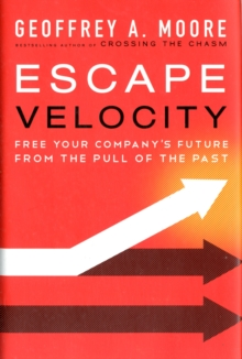 Escape Velocity : Free Your Company's Future from the Pull of the Past, Hardback Book