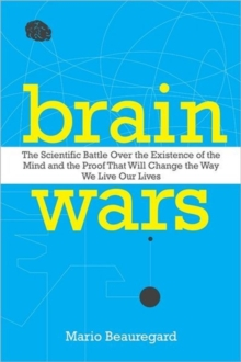 Brain Wars : The Scientific Battle Over the Existence of the Mind and theProof that Will Change the Way We Live Our Lives, Hardback Book