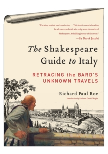 The Shakespeare Guide to Italy : Retracing the Bard's Unknown Travels, Paperback Book