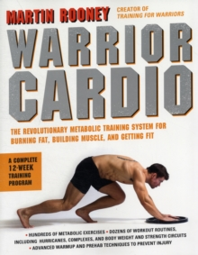 Warrior Cardio : The Revolutionary Metabolic Training System for Burning Fat, Building Muscle, and Getting Fit, Paperback / softback Book