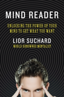 Mind Reader : Unlocking the Power of Your Mind to Get What You Want, Paperback / softback Book