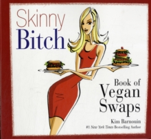 Skinny Bitch Book of Vegan Swaps, Paperback Book