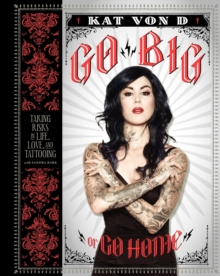 Go Big or Go Home : Taking Risks in Life, Love, and Tattooing, Hardback Book
