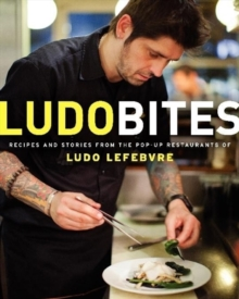 LudoBites : Recipes and Stories from the Pop-Up Restaurants of Ludo Lefebvre, Paperback / softback Book