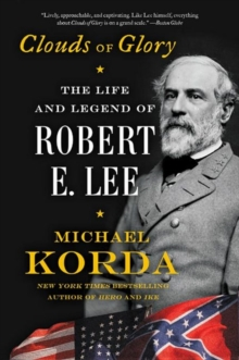 Clouds of Glory : The Life and Legend of Robert E. Lee, Paperback / softback Book