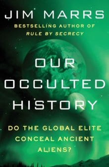 Our Occulted History : Do the Global Elite Conceal Ancient Aliens?, Paperback Book