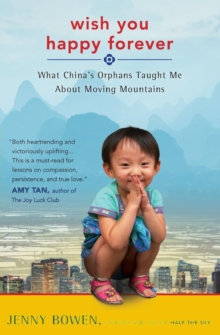 Wish You Happy Forever : What China's Orphans Taught Me About Moving Mountains, Paperback / softback Book
