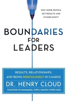 Boundaries for Leaders : Results, Relationships, and Being Ridiculously in Charge, Hardback Book