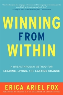 Winning from Within : A Breakthrough Method for Leading, Living, and Lasting Change, Hardback Book