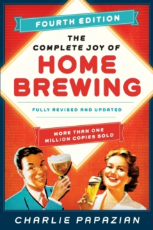 The Complete Joy of Homebrewing : Fully Revised and Updated, Paperback Book